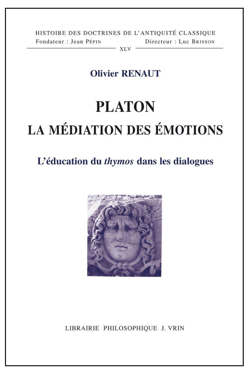 O. RENAUT, Platon, La Médiation des émotions